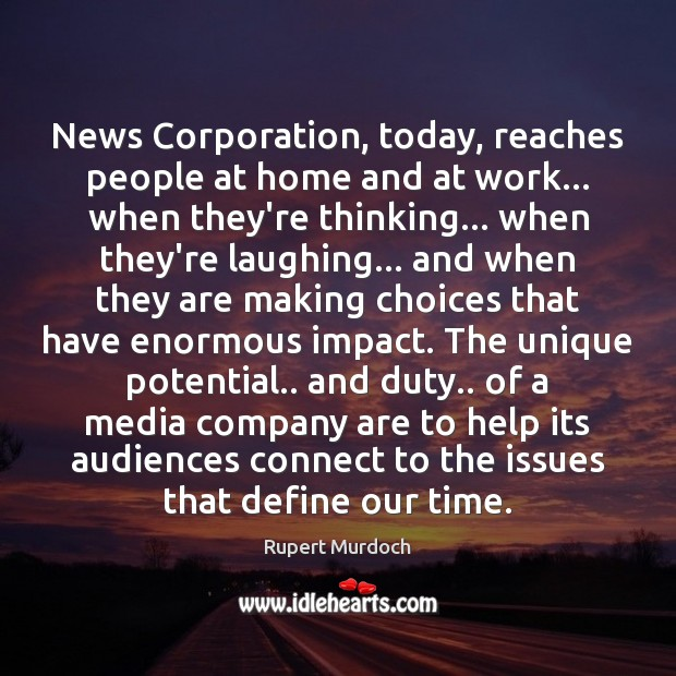 News Corporation, today, reaches people at home and at work… when they're Rupert Murdoch Picture Quote