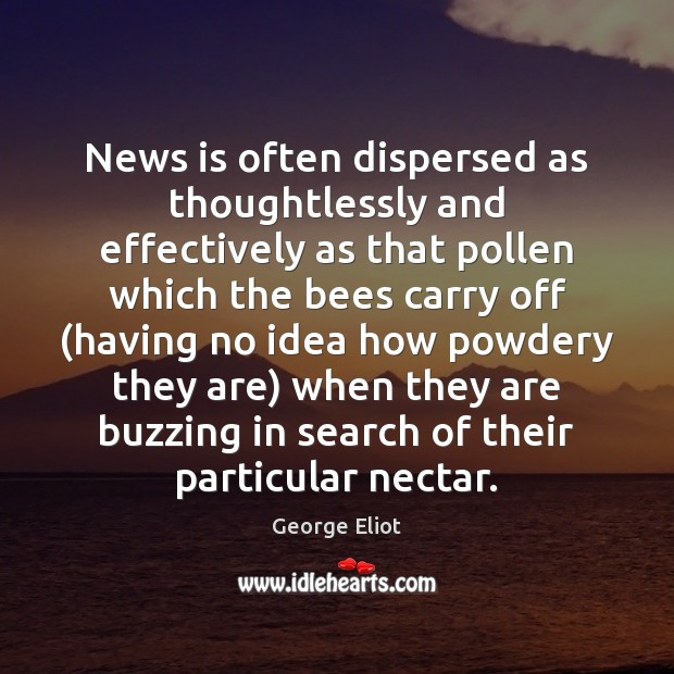 News is often dispersed as thoughtlessly and effectively as that pollen which Image