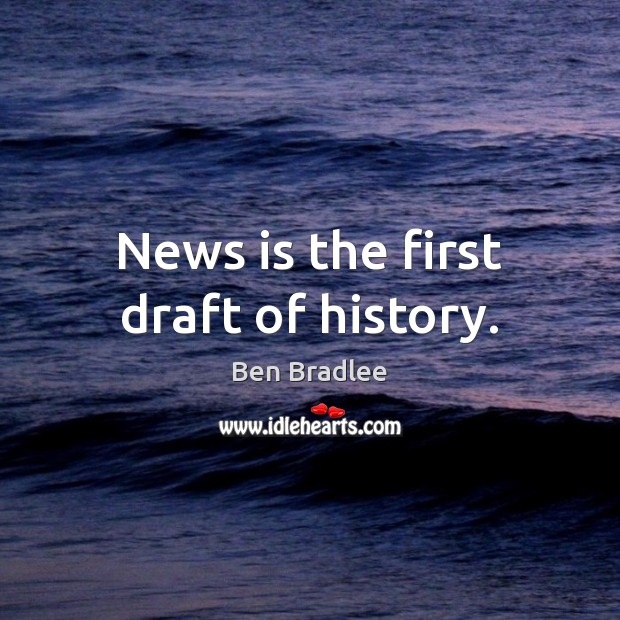 Image, News is the first draft of history.