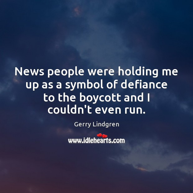 News people were holding me up as a symbol of defiance to Image