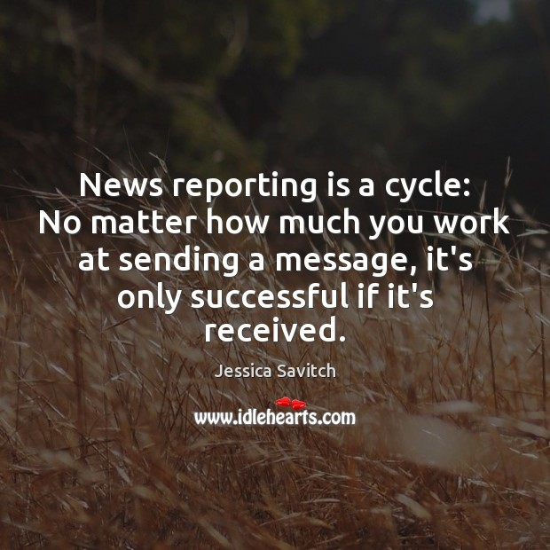 News reporting is a cycle: No matter how much you work at Image