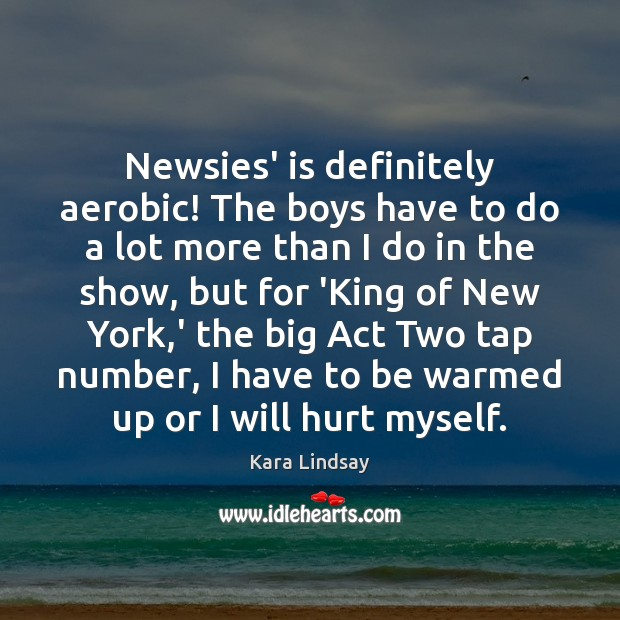 Image, Newsies' is definitely aerobic! The boys have to do a lot more
