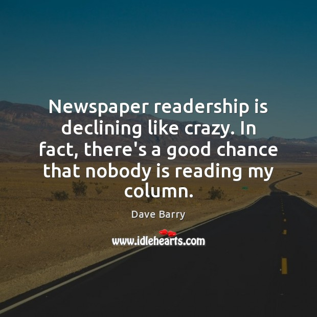 Newspaper readership is declining like crazy. In fact, there's a good chance Image