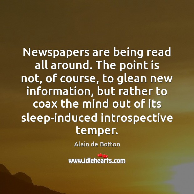 Newspapers are being read all around. The point is not, of course, Image