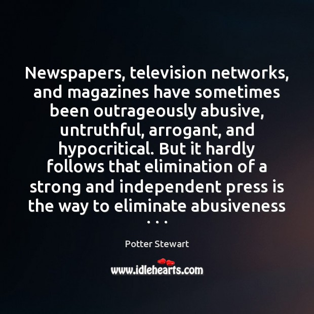 Image, Newspapers, television networks, and magazines have sometimes been outrageously abusive, untruthful, arrogant,