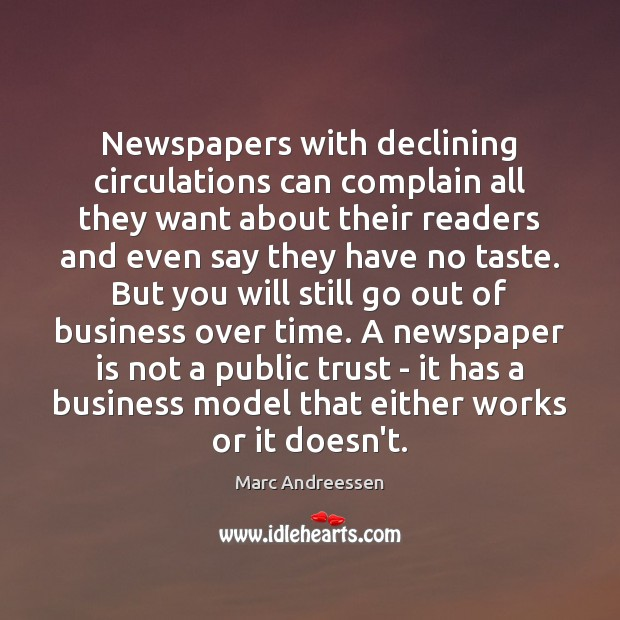 Newspapers with declining circulations can complain all they want about their readers Marc Andreessen Picture Quote