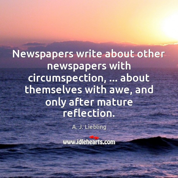 Image, Newspapers write about other newspapers with circumspection, … about themselves with awe, and