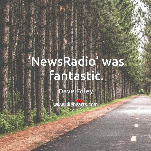 Newsradio was fantastic. Dave Foley Picture Quote