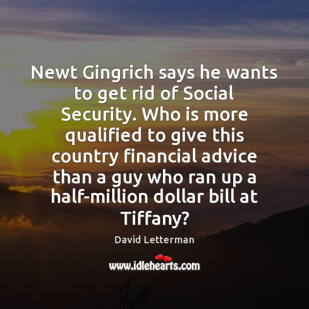 Newt Gingrich says he wants to get rid of Social Security. Who Image