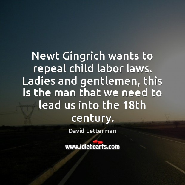 Newt Gingrich wants to repeal child labor laws. Ladies and gentlemen, this Image