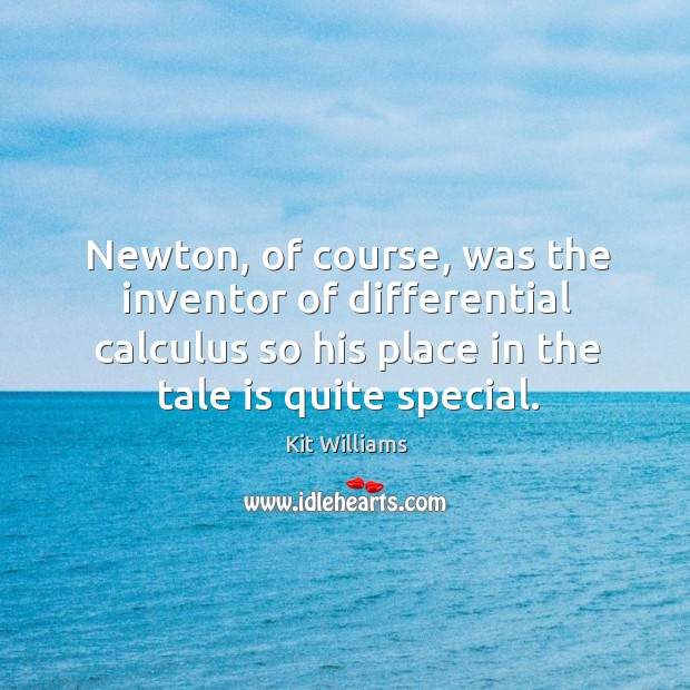 Newton, of course, was the inventor of differential calculus so his place in the tale is quite special. Image