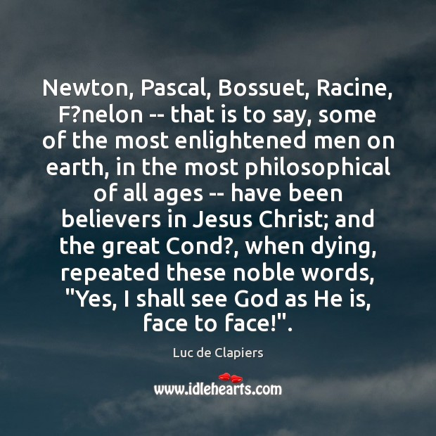 Newton, Pascal, Bossuet, Racine, F?nelon — that is to say, some Luc de Clapiers Picture Quote