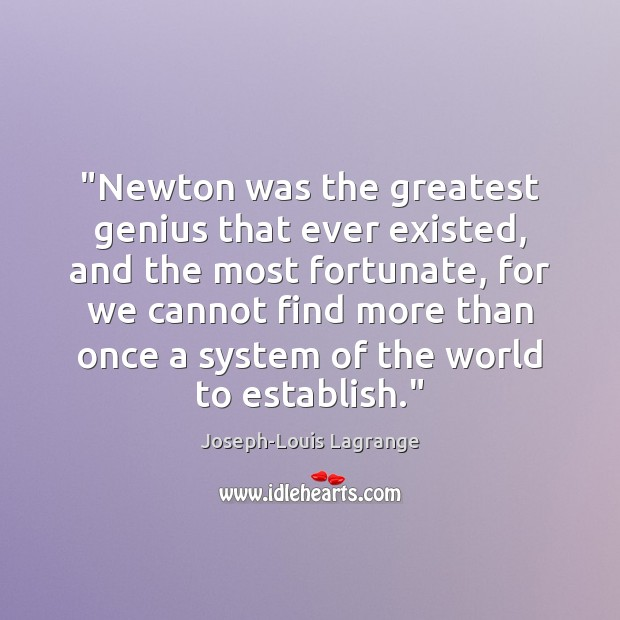 """""""Newton was the greatest genius that ever existed, and the most fortunate, Image"""