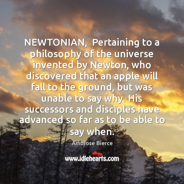 NEWTONIAN,  Pertaining to a philosophy of the universe invented by Newton, who Image