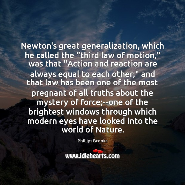 """Newton's great generalization, which he called the """"third law of motion,"""" was Phillips Brooks Picture Quote"""