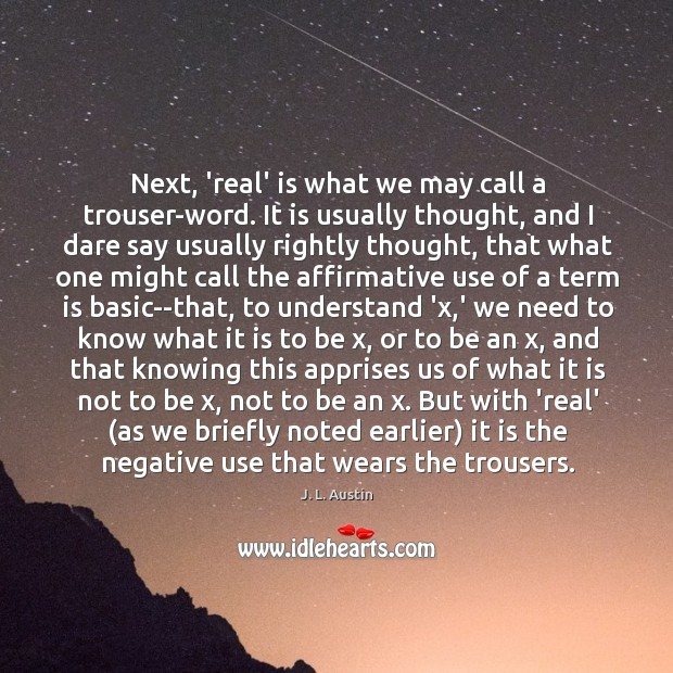 Next, 'real' is what we may call a trouser-word. It is usually J. L. Austin Picture Quote