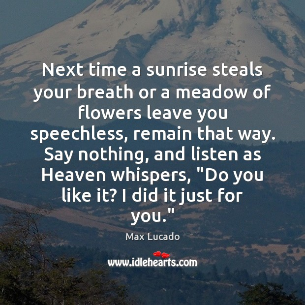 Next time a sunrise steals your breath or a meadow of flowers Image
