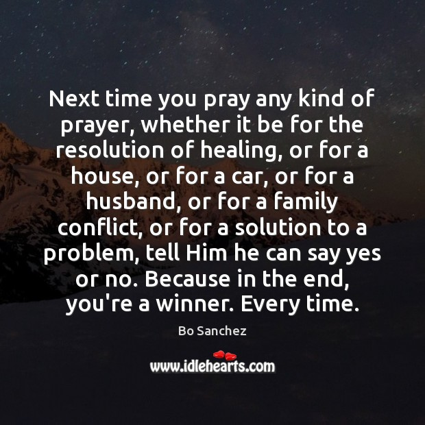 Next time you pray any kind of prayer, whether it be for Bo Sanchez Picture Quote