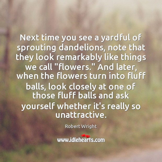 Next time you see a yardful of sprouting dandelions, note that they Image