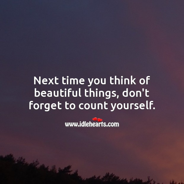 Next time you think of beautiful things, don't forget to count yourself. You're Beautiful Quotes Image