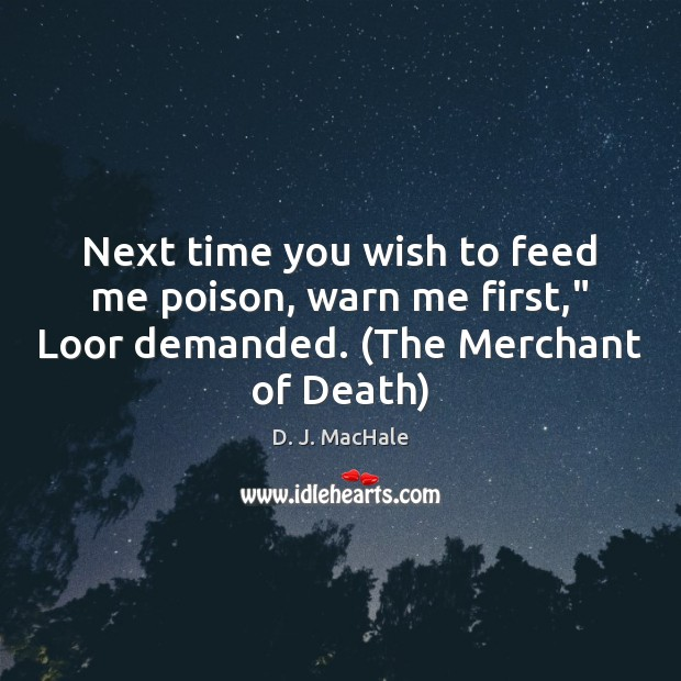 """Next time you wish to feed me poison, warn me first,"""" Loor Image"""
