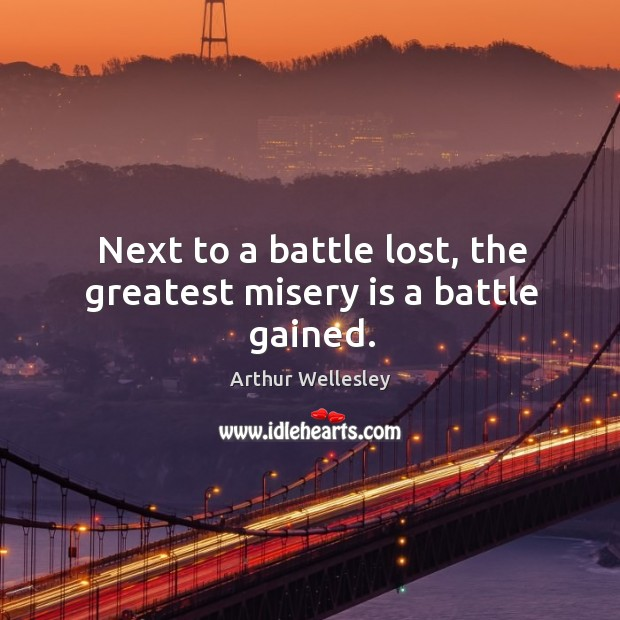 Image, Next to a battle lost, the greatest misery is a battle gained.