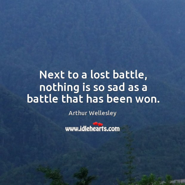 Image, Next to a lost battle, nothing is so sad as a battle that has been won.