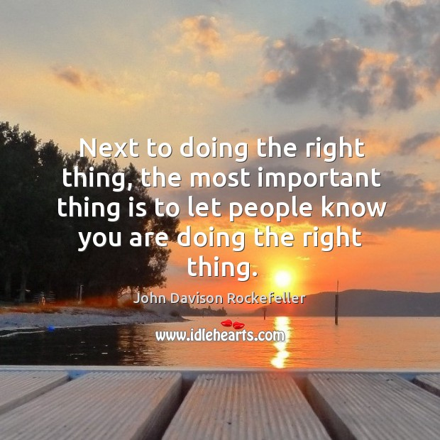 Next to doing the right thing, the most important thing is to let people know you are doing the right thing. Image