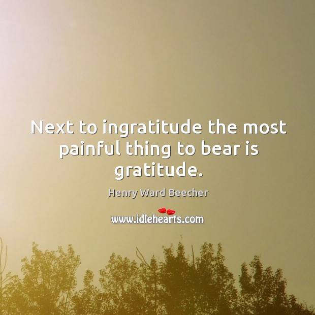 Image, Next to ingratitude the most painful thing to bear is gratitude.