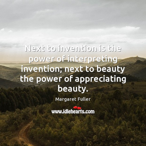 Image, Next to invention is the power of interpreting invention; next to beauty