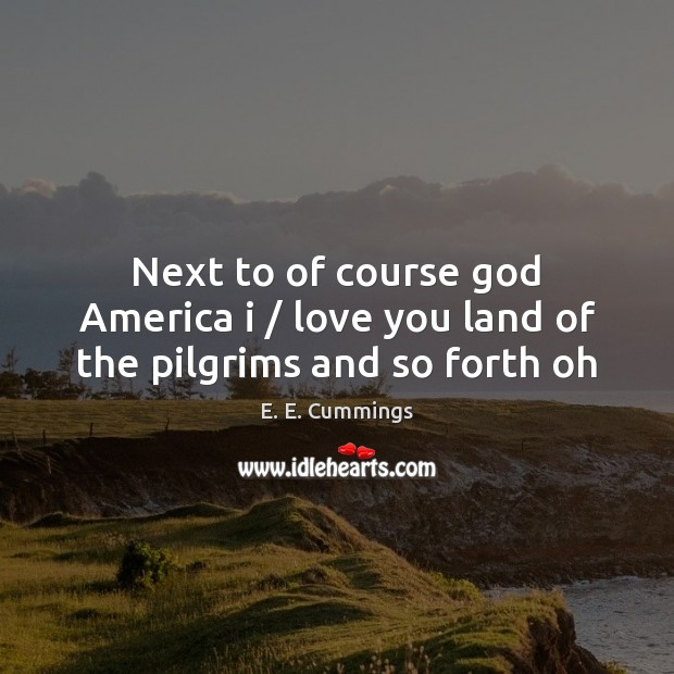next to of course god america i Next to of course god america i segment 1 next to of course god america i love you land of the pilgrims and so forth - the speaker is prioritizing his allegiances god is his/her primary love, followed directly by america.