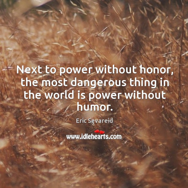 Next to power without honor, the most dangerous thing in the world is power without humor. Image