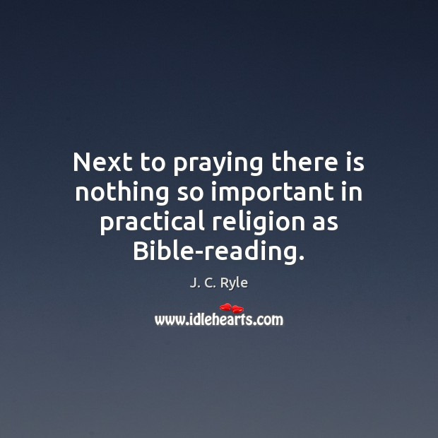 Next to praying there is nothing so important in practical religion as Bible-reading. Image