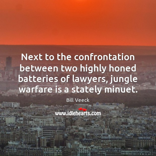 Next to the confrontation between two highly honed batteries of lawyers, jungle Image