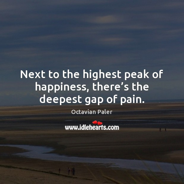 Next to the highest peak of happiness, there's the deepest gap of pain. Image