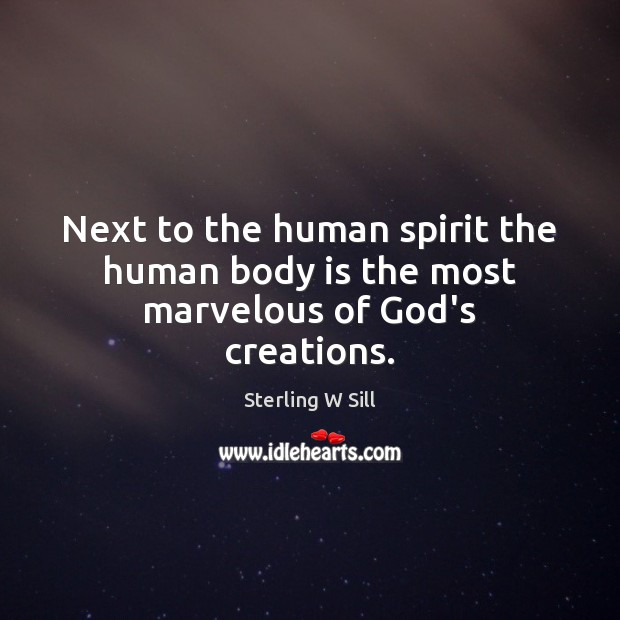 Next to the human spirit the human body is the most marvelous of God's creations. Image