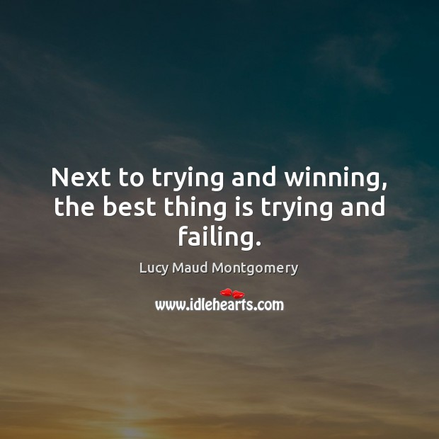 Next to trying and winning, the best thing is trying and failing. Image