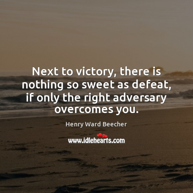 Next to victory, there is nothing so sweet as defeat, if only Image