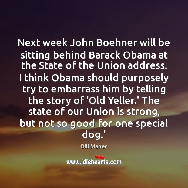 Next week John Boehner will be sitting behind Barack Obama at the Union Quotes Image