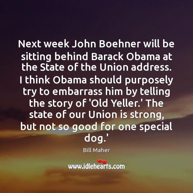 Next week John Boehner will be sitting behind Barack Obama at the Union Quotes Image