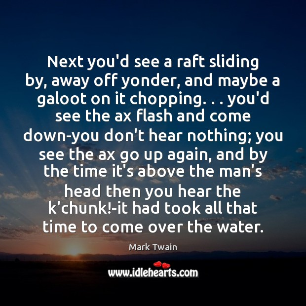 Next you'd see a raft sliding by, away off yonder, and maybe Mark Twain Picture Quote