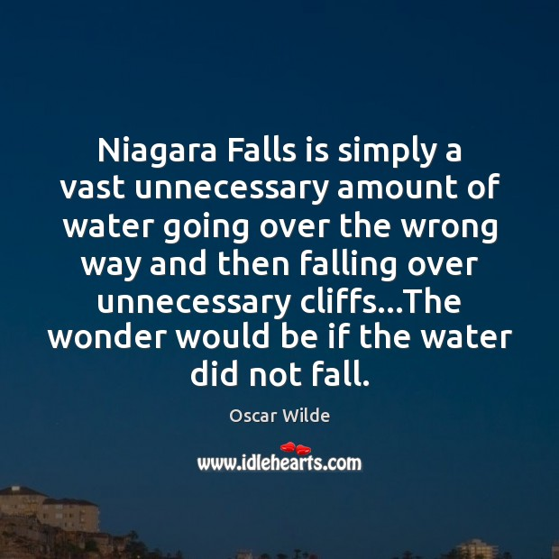 Image, Niagara Falls is simply a vast unnecessary amount of water going over