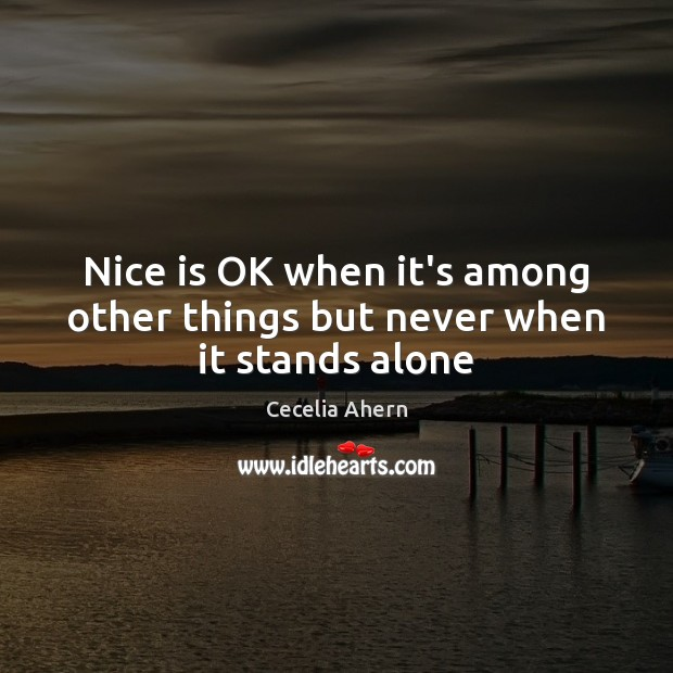 Nice is OK when it's among other things but never when it stands alone Image