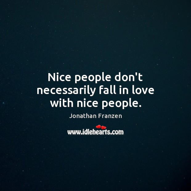 Nice people don't necessarily fall in love with nice people. Image