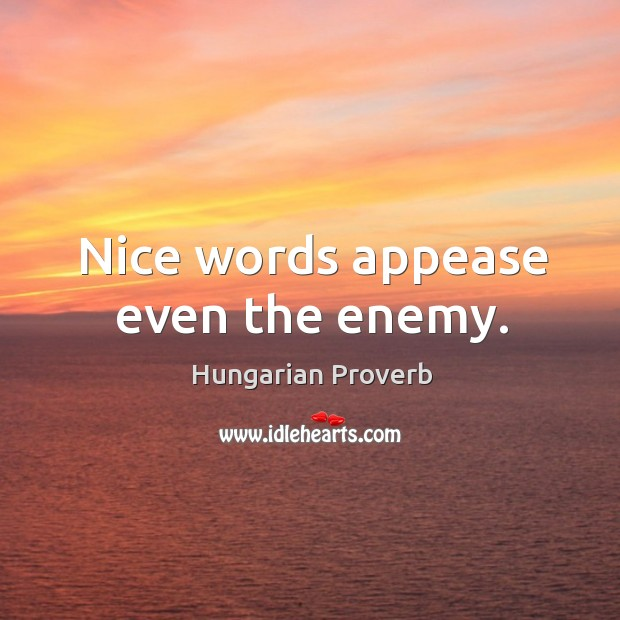 Nice words appease even the enemy. Image