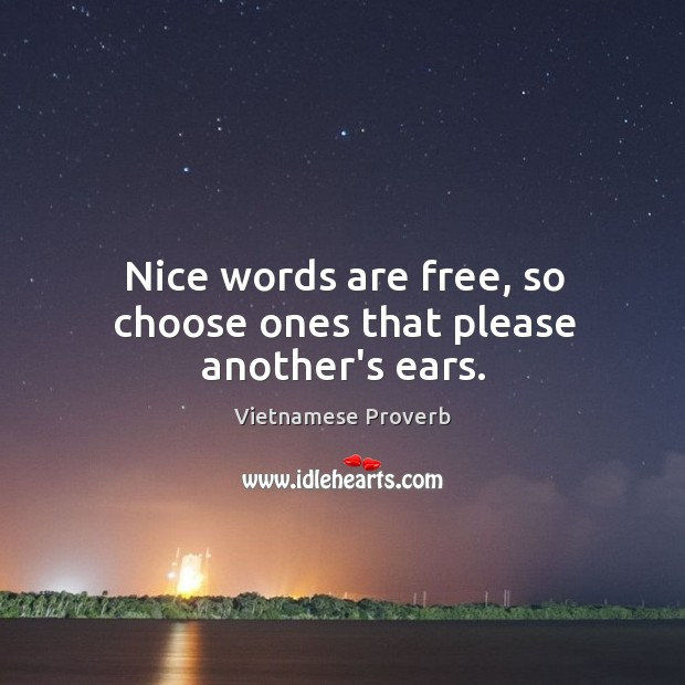 Nice words are free, so choose ones that please another's ears. Vietnamese Proverbs Image