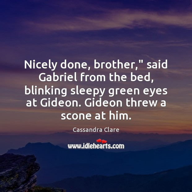 """Image, Nicely done, brother,"""" said Gabriel from the bed, blinking sleepy green eyes"""