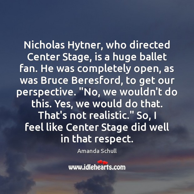 Image, Nicholas Hytner, who directed Center Stage, is a huge ballet fan. He