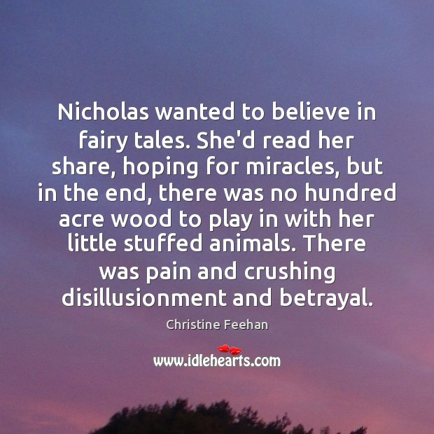 Nicholas wanted to believe in fairy tales. She'd read her share, hoping Christine Feehan Picture Quote