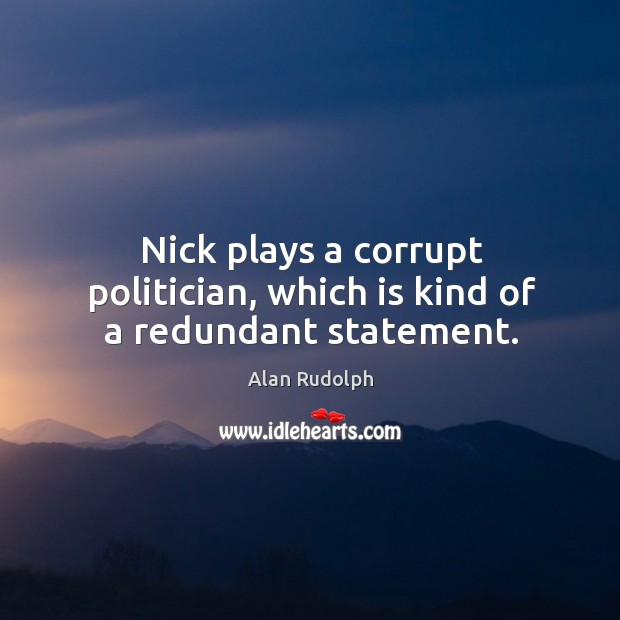 Image, Nick plays a corrupt politician, which is kind of a redundant statement.